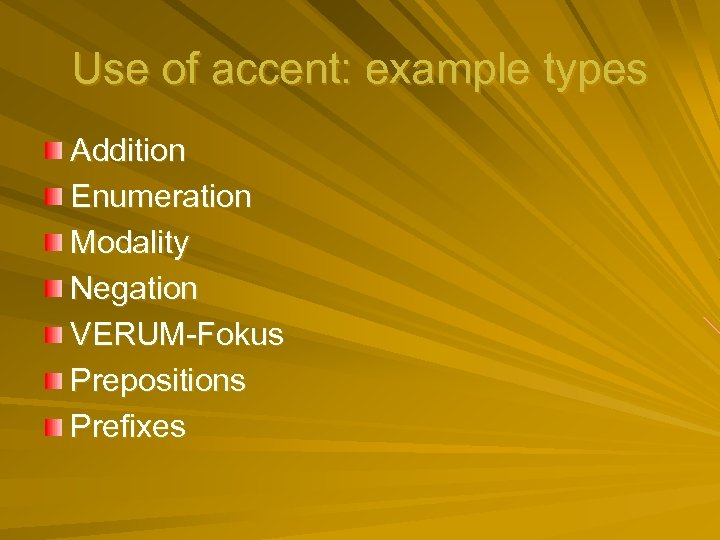 Use of accent: example types Addition Enumeration Modality Negation VERUM-Fokus Prepositions Prefixes