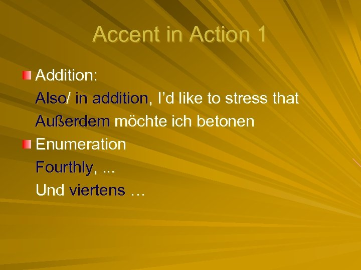 Accent in Action 1 Addition: Also/ in addition, I'd like to stress that Außerdem