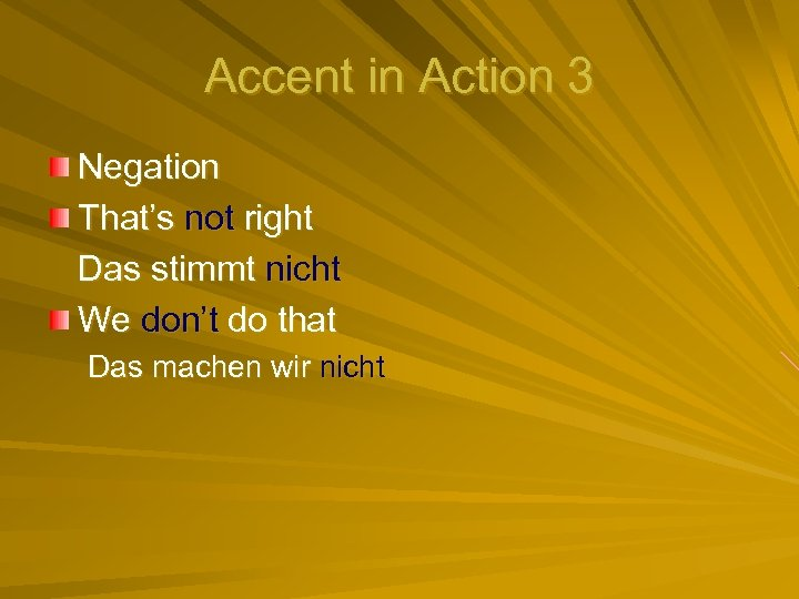 Accent in Action 3 Negation That's not right Das stimmt nicht We don't do