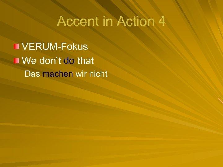Accent in Action 4 VERUM-Fokus We don't do that Das machen wir nicht