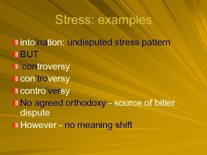 Stress: examples into'nation: undisputed stress pattern BUT 'controversy con'troversy contro'versy No agreed orthodoxy -