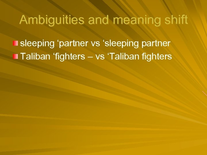 Ambiguities and meaning shift sleeping 'partner vs 'sleeping partner Taliban 'fighters – vs 'Taliban