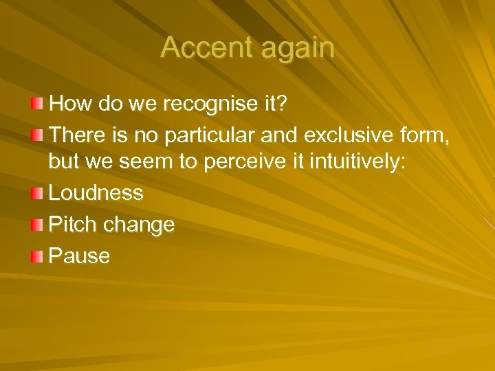 Accent again How do we recognise it? There is no particular and exclusive form,
