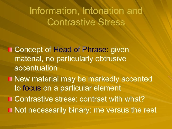 Information, Intonation and Contrastive Stress Concept of Head of Phrase: given material, no particularly