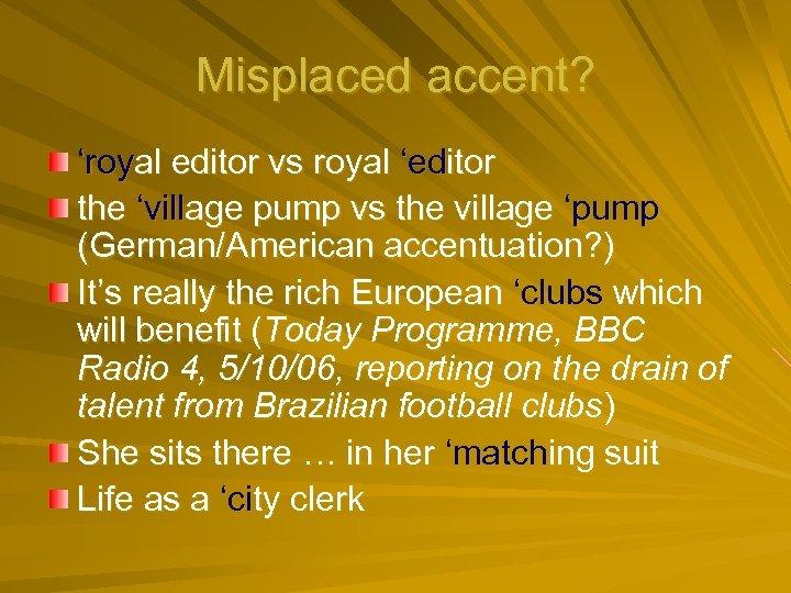 Misplaced accent? 'royal editor vs royal 'editor the 'village pump vs the village 'pump