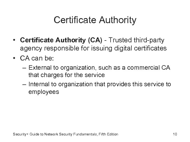 Certificate Authority • Certificate Authority (CA) - Trusted third-party agency responsible for issuing digital