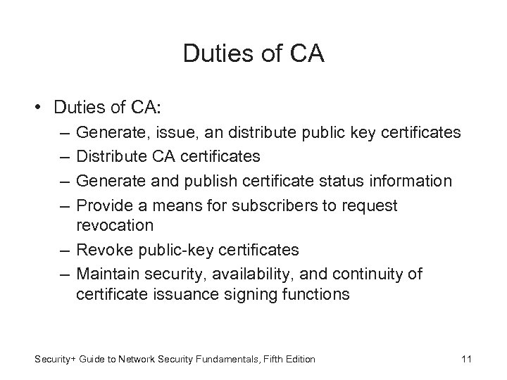 Duties of CA • Duties of CA: – – Generate, issue, an distribute public