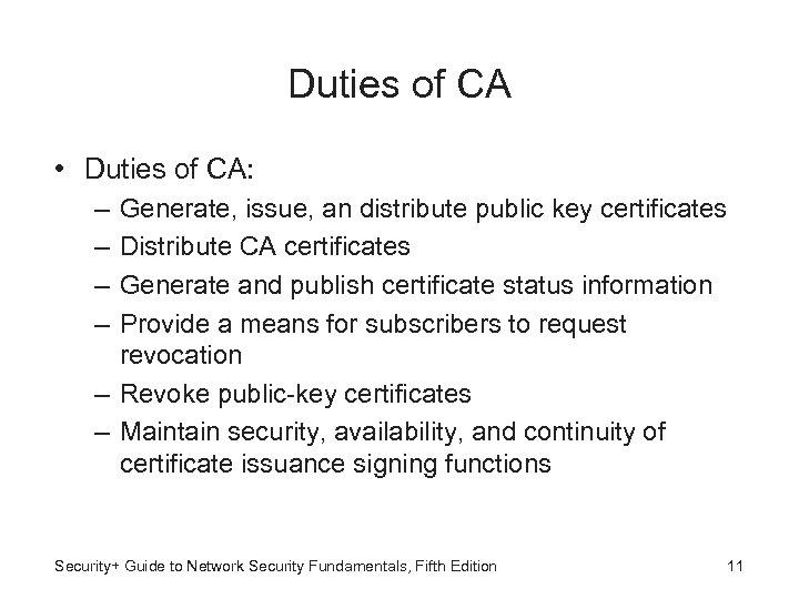 Duties of CA • Duties of CA: – – Generate, issue, an distribute public