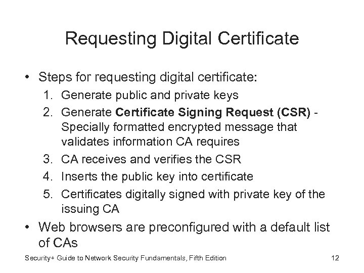 Requesting Digital Certificate • Steps for requesting digital certificate: 1. Generate public and private