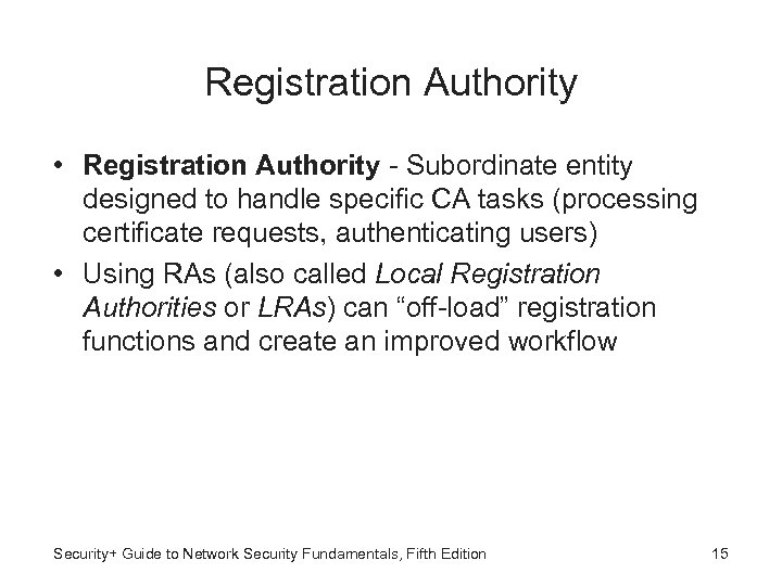 Registration Authority • Registration Authority - Subordinate entity designed to handle specific CA tasks