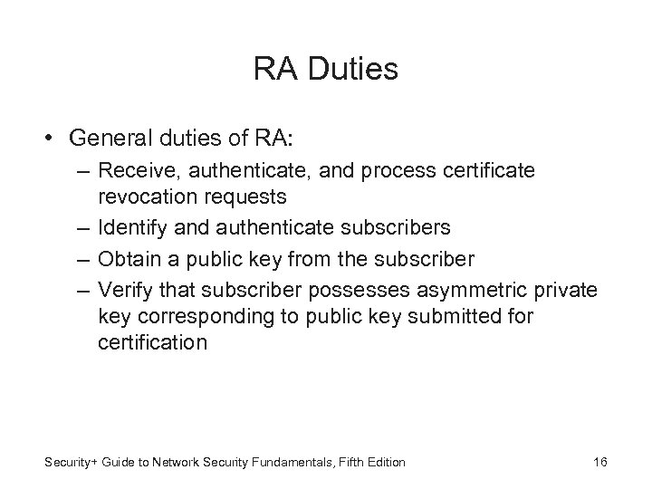 RA Duties • General duties of RA: – Receive, authenticate, and process certificate revocation