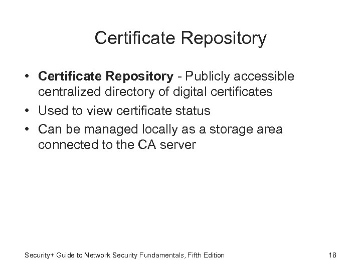 Certificate Repository • Certificate Repository - Publicly accessible centralized directory of digital certificates •
