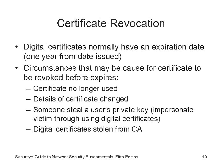 Certificate Revocation • Digital certificates normally have an expiration date (one year from date