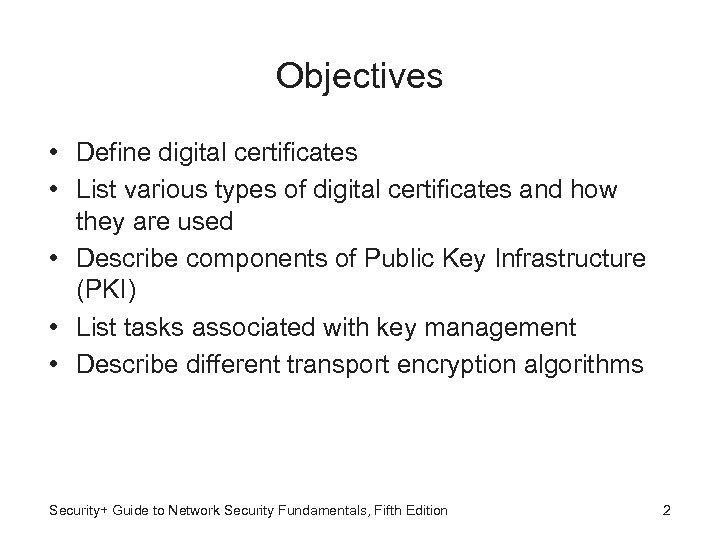 Objectives • Define digital certificates • List various types of digital certificates and how