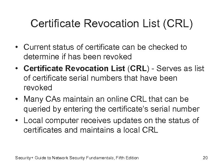 Certificate Revocation List (CRL) • Current status of certificate can be checked to determine