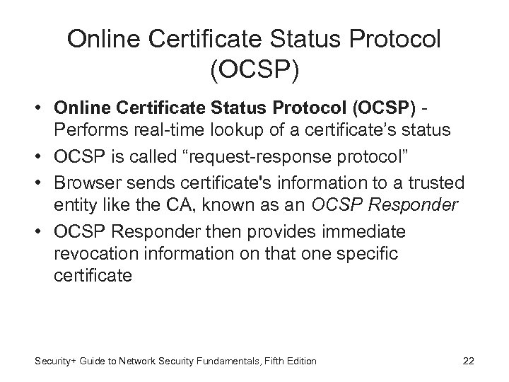 Online Certificate Status Protocol (OCSP) • Online Certificate Status Protocol (OCSP) Performs real-time lookup