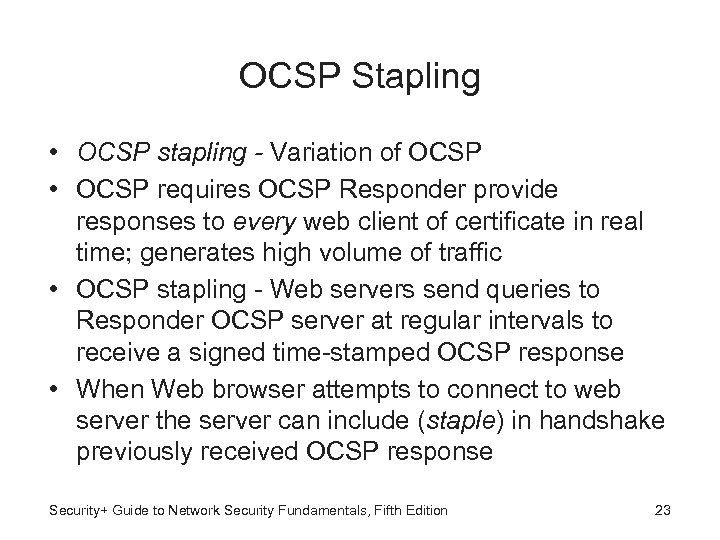 OCSP Stapling • OCSP stapling - Variation of OCSP • OCSP requires OCSP Responder