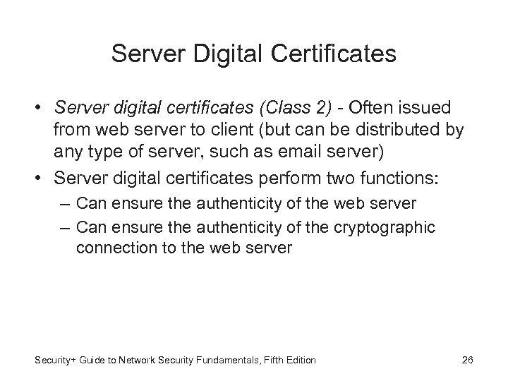 Server Digital Certificates • Server digital certificates (Class 2) - Often issued from web