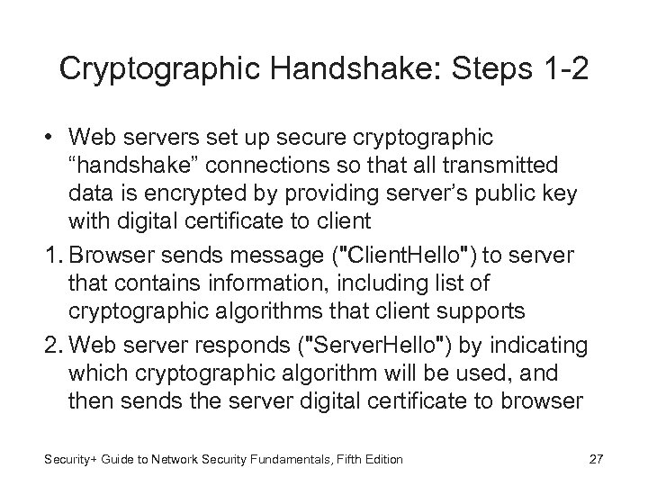 "Cryptographic Handshake: Steps 1 -2 • Web servers set up secure cryptographic ""handshake"" connections"