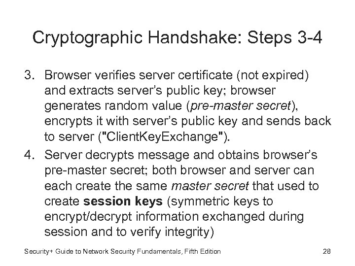 Cryptographic Handshake: Steps 3 -4 3. Browser verifies server certificate (not expired) and extracts