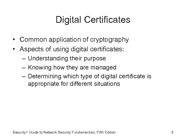 Digital Certificates • Common application of cryptography • Aspects of using digital certificates: –