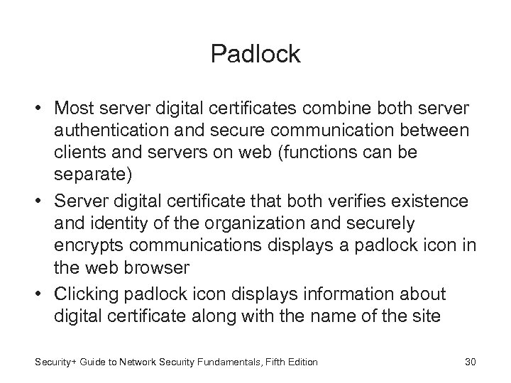 Padlock • Most server digital certificates combine both server authentication and secure communication between