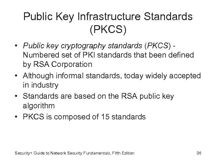 Public Key Infrastructure Standards (PKCS) • Public key cryptography standards (PKCS) Numbered set of