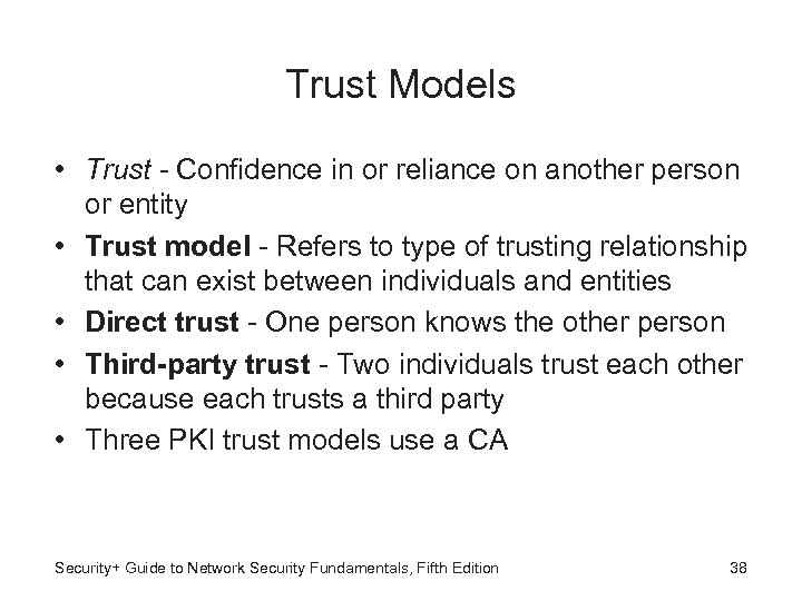 Trust Models • Trust - Confidence in or reliance on another person or entity