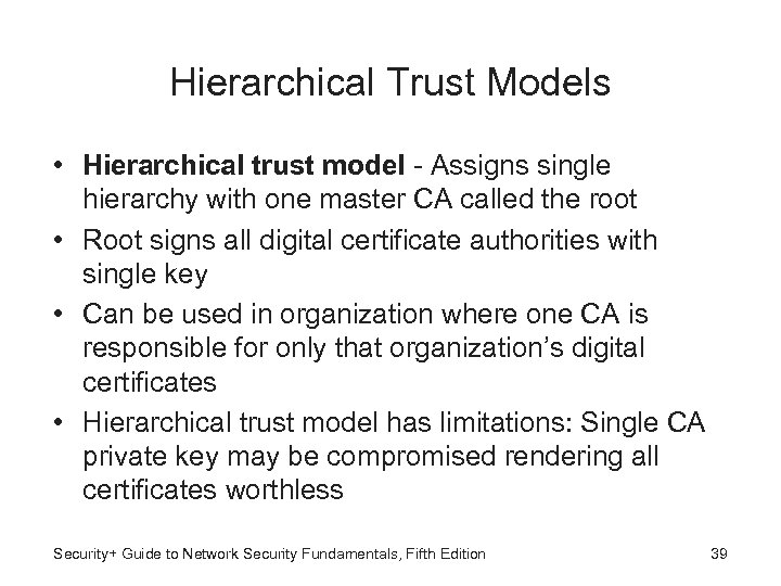 Hierarchical Trust Models • Hierarchical trust model - Assigns single hierarchy with one master