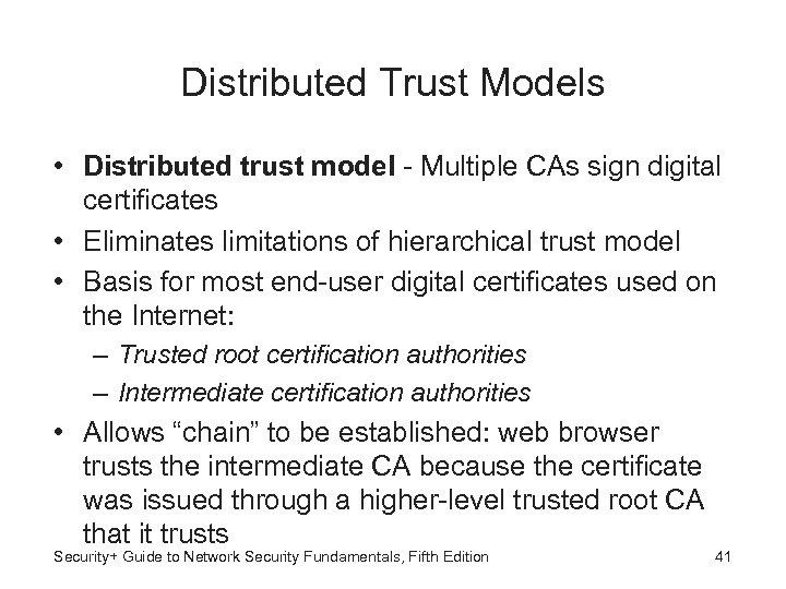 Distributed Trust Models • Distributed trust model - Multiple CAs sign digital certificates •