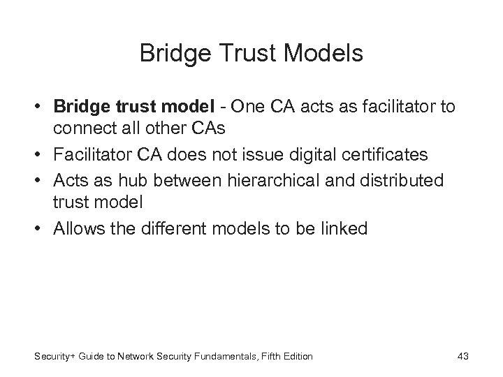 Bridge Trust Models • Bridge trust model - One CA acts as facilitator to