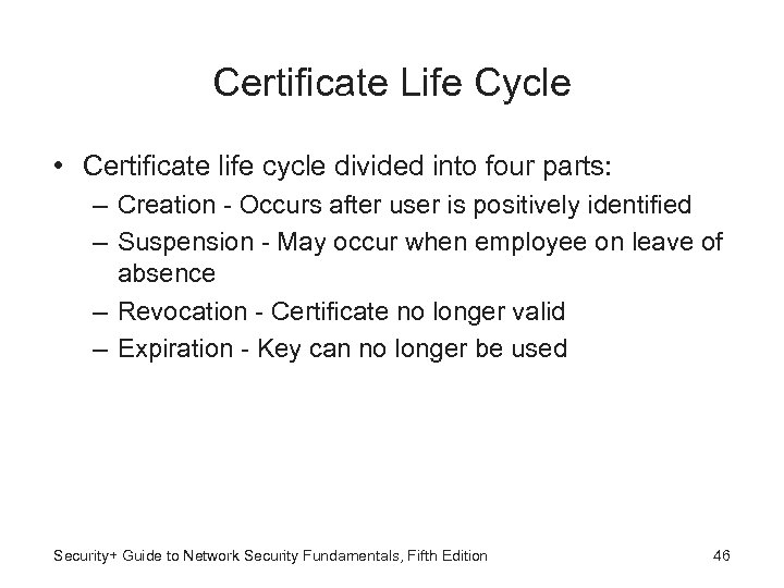 Certificate Life Cycle • Certificate life cycle divided into four parts: – Creation -