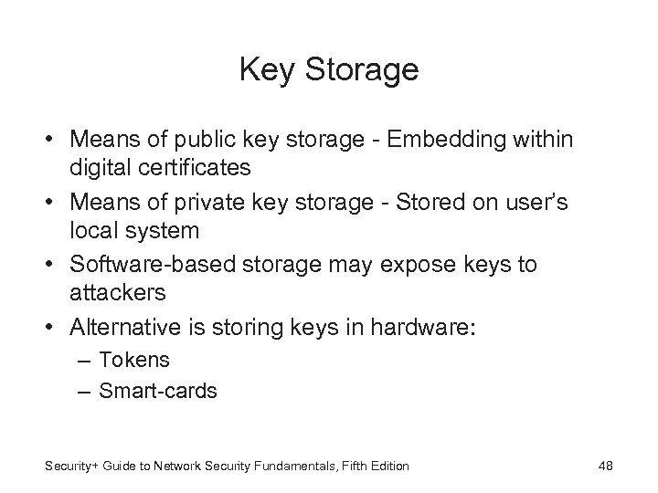 Key Storage • Means of public key storage - Embedding within digital certificates •