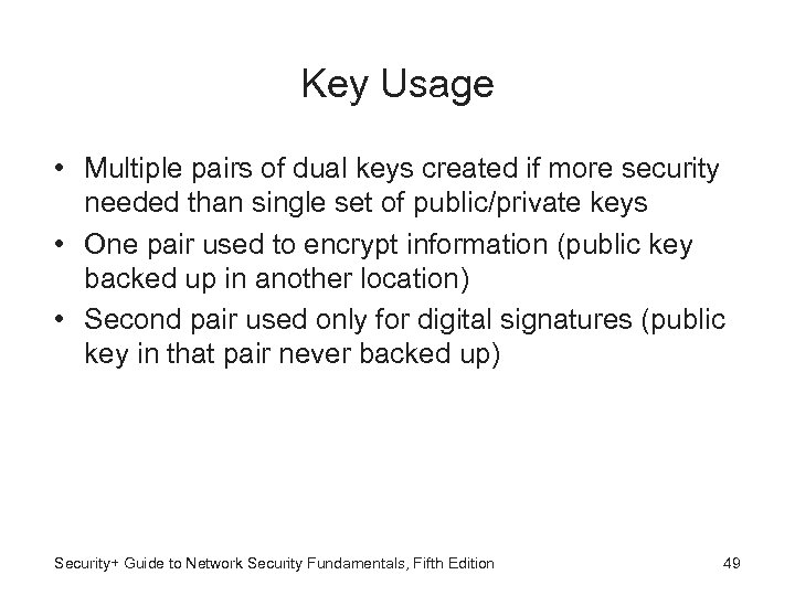 Key Usage • Multiple pairs of dual keys created if more security needed than