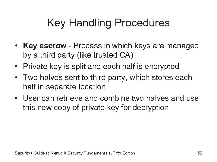 Key Handling Procedures • Key escrow - Process in which keys are managed by