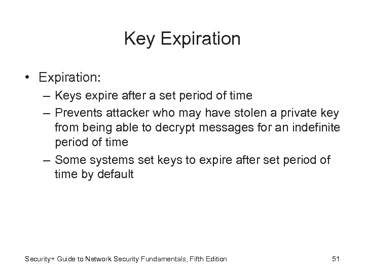 Key Expiration • Expiration: – Keys expire after a set period of time –