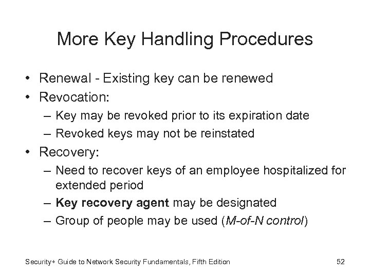 More Key Handling Procedures • Renewal - Existing key can be renewed • Revocation: