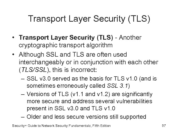 Transport Layer Security (TLS) • Transport Layer Security (TLS) - Another cryptographic transport algorithm