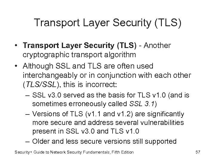 Transport Layer Security (TLS) • Transport Layer Security (TLS) - Another cryptographic transport algorithm