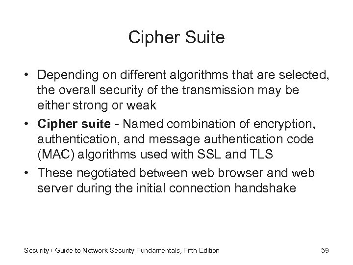 Cipher Suite • Depending on different algorithms that are selected, the overall security of