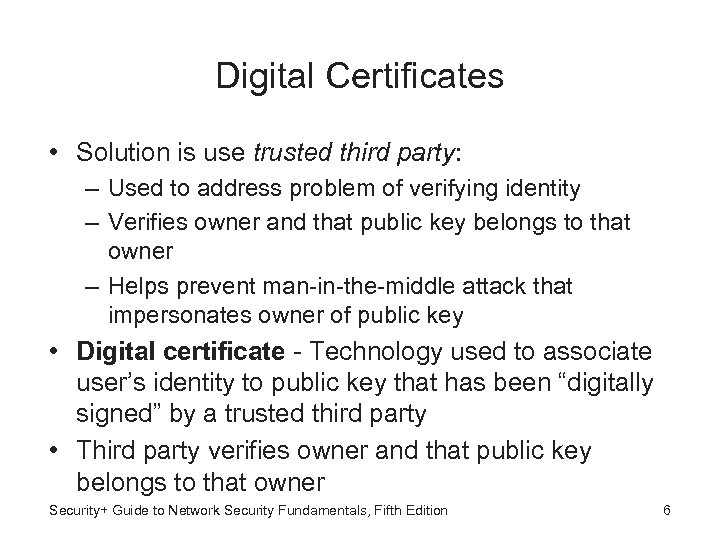 Digital Certificates • Solution is use trusted third party: – Used to address problem