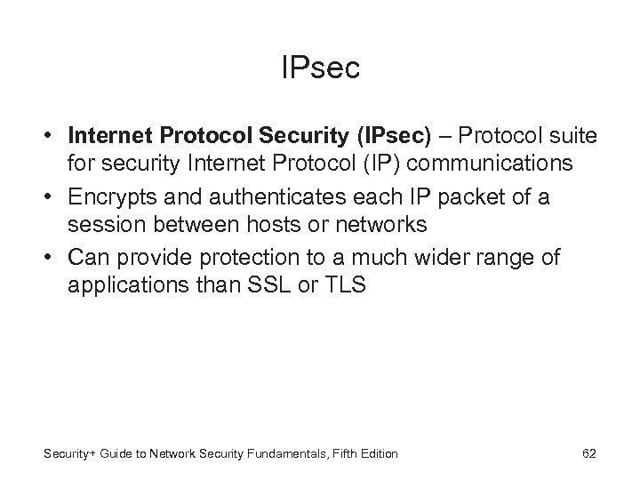 IPsec • Internet Protocol Security (IPsec) – Protocol suite for security Internet Protocol (IP)