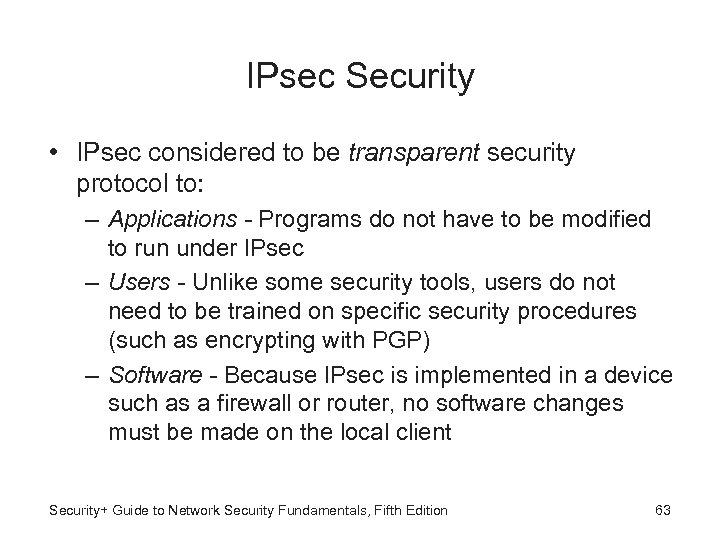 IPsec Security • IPsec considered to be transparent security protocol to: – Applications -