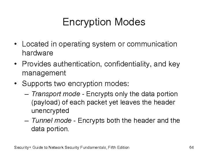 Encryption Modes • Located in operating system or communication hardware • Provides authentication, confidentiality,