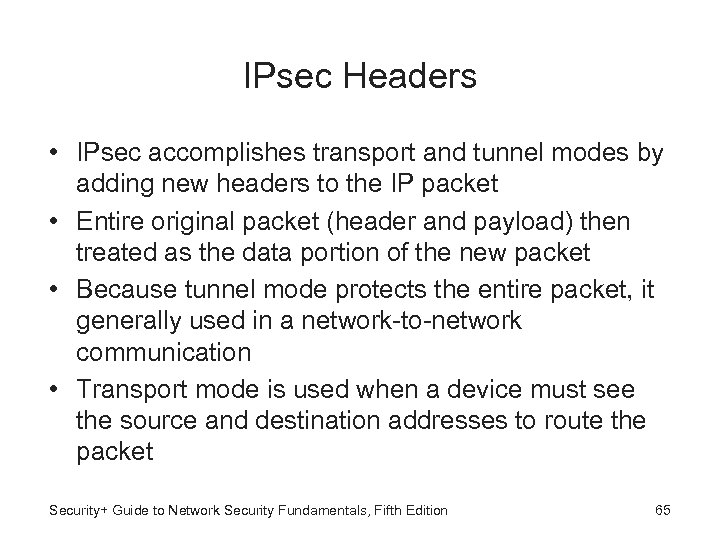 IPsec Headers • IPsec accomplishes transport and tunnel modes by adding new headers to