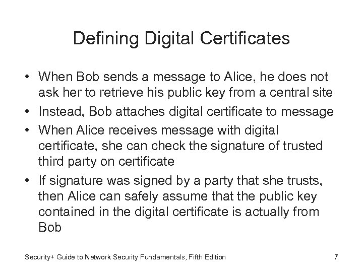Defining Digital Certificates • When Bob sends a message to Alice, he does not