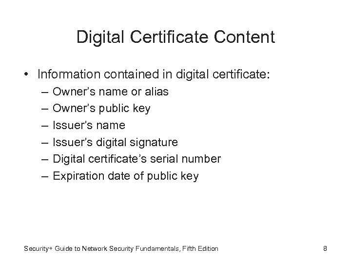 Digital Certificate Content • Information contained in digital certificate: – – – Owner's name