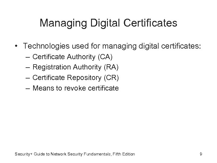 Managing Digital Certificates • Technologies used for managing digital certificates: – – Certificate Authority