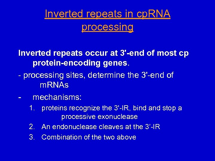 Inverted repeats in cp. RNA processing Inverted repeats occur at 3'-end of most cp