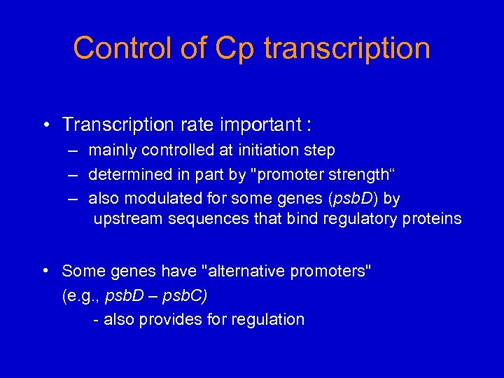Control of Cp transcription • Transcription rate important : – mainly controlled at initiation